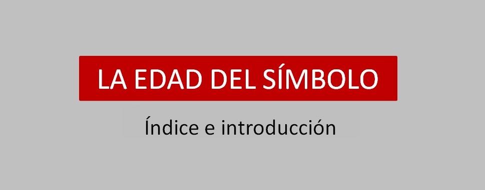 «La edad del símbolo». Índice e introducción